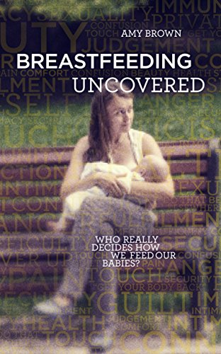 Download PDF Breastfeeding Uncovered - Who really decides how we feed our babies?