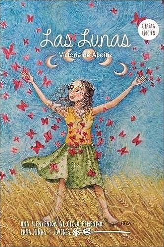Las Lunas: Una Bienvenida al Ciclo Femenino para niñas y jóvenes: Amazon.es: Victoria de Aboitiz, Melisa Wortman: Libros