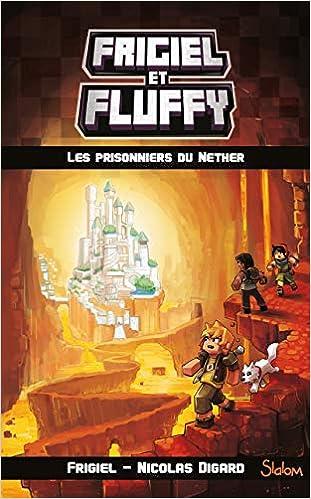 Frigiel Et Fluffy Tome 2 Les Prisonniers Du Nether