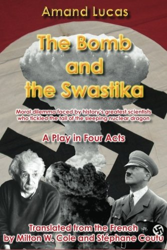 The Bomb and the Swastika: Moral dilemma faced by history's greatest scientists, who tickled the tail of the sleeping nuclear dragon