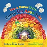 Vas a Estar Feliz, Come Un Arco Iris (Give It a Go, Eat a Rainbow) (Spanish Edition)