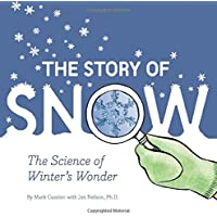 Story of Snow: The Science of Winter's Wonder: The Science of Winter's Wonder (Weather Books for Kids, Winter Children's Books, Science Kids Books)