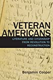img - for Veteran Americans: Literature and Citizenship from Revolution to Reconstruction (Veterans) book / textbook / text book