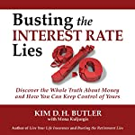 Busting the Interest Rate Lies: Discover the Whole Truth About Money and How You Can Keep Control of Yours | Kim D. H. Butler,Mona Kuljurgis
