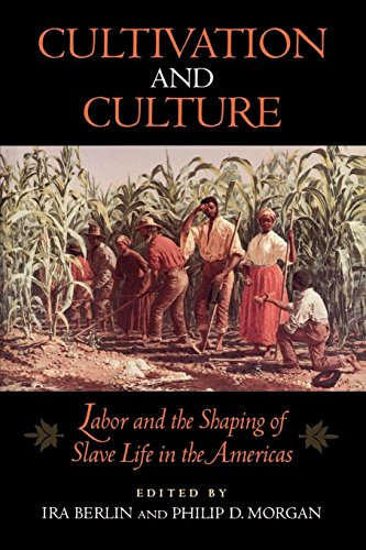 Cultivation and Culture: Labor and the Shaping of Slave Life in the Americas (Carter G. Woodson Institute Series in Blac