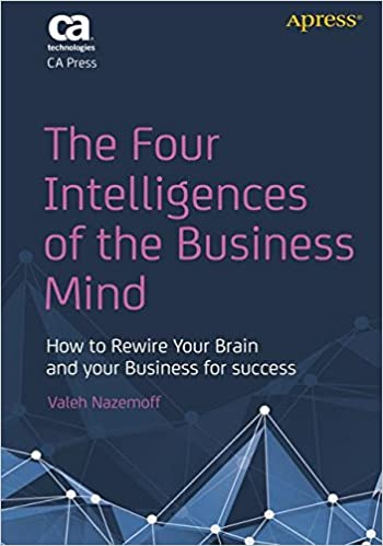 The Four Intelligences Of Business Mind How To Rewire Your Brain And For Success Valeh Nazemoff 9781430261636 Amazon Books
