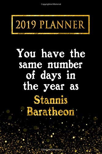 2019 Planner: You Have The Same Number Of Days In The Year As Stannis Baratheon: Stannis Baratheon 2019 Planner