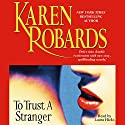 To Trust a Stranger Audiobook by Karen Robards Narrated by Laura Hicks