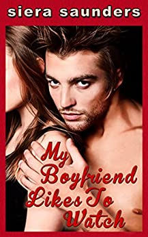 My Boyfriend Likes To Watch : Loving In The Pub, Book 1 by [Saunders, Siera]