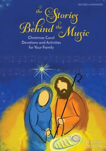 The Stories Behind the Music: Christmas Carol Devotions and Activities for Your Family