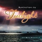 Ruminations by Twilight, John Wesley Anderson Jr., 1483670759