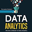 Data Analytics: Become a Master in Data Analytics Audiobook by Richard Dorsey Narrated by Eric Morrison