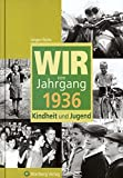 Wir vom Jahrgang 1936: Kindheit und Jugend (Jahrgangsbände)