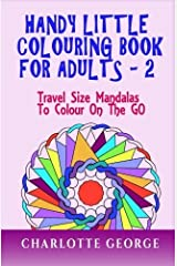 Handy Little Colouring Book for Adults - 2: Travel Size Mandalas to Colour on the GO (Travel Colouring Books) (Volume 2) by Charlotte George (2016-01-07) Paperback