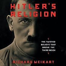Hitler's Religion: The Twisted Beliefs That Drove the Third Reich | Livre audio Auteur(s) : Richard Weikart Narrateur(s) : Ian Fisher