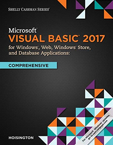 Microsoft Visual Basic 2017 for Windows, Web, and Database Applications: Comprehensive (Shelly Cashman) by Cengage Learning