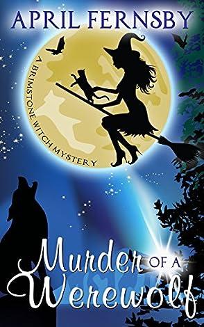 Murder Of A Werewolf Brimstone Witch Mystery Book 1