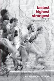 Fastest, Highest, Strongest: A Critique of High-Performance Sport
