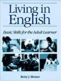 Living in English : Basic Skills for the Adult Learner, Blosser, Betsy J., 0844274372
