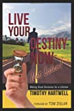 Live Your Destiny Now, Not Later!, Timothy Hartwell, 088144085X