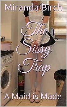 The Sissy Trap: A Maid is Made (English Edition) por [Birch, Miranda]