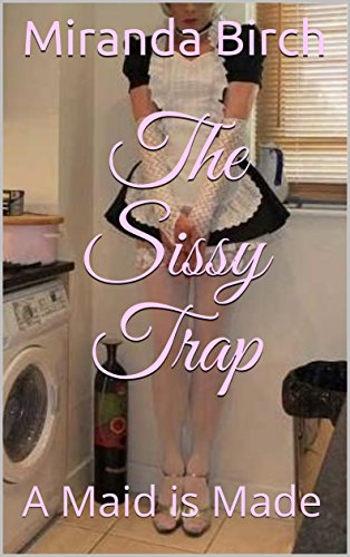 The sissy trap a maid is made kindle edition by miranda birch the sissy trap a maid is made by birch miranda fandeluxe Image collections