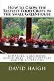 img - for How to Grow the Tastiest Food Crops in the Small ... Aubergines, Sweet Peppers and Chilli Peppers by Mr David Haigh (2012-03-23) book / textbook / text book
