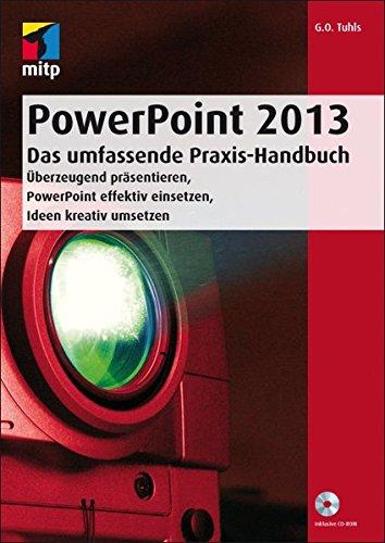 PowerPoint 2013 - Das umfassende Praxis-Handbuch: Überzeugend präsentieren, PowerPoint effektiv einsetzen, Ideen kreativ umsetzen (mitp Professional)