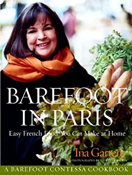 Barefoot in Paris: Easy French Food You Can Make at Home by [Garten, Ina]