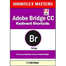 Adobe Bridge CC Keyboard Shortcuts (Shortcu Matters Book 44)