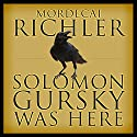 Solomon Gursky Was Here Audiobook by Mordecai Richler Narrated by Colm Feore