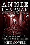 Annie Chapman – Wife, Mother, Victim: The Life and Death of a Victim of Jack The Ripper