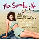 Ma Speaks Up: And a First-Generation Daughter Talks Back Audiobook by Marianne Leone Narrated by Marianne Leone