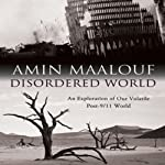 Disordered World: Setting a New Course for the Twenty-First Century | Amin Maalouf,George Willer (translator)