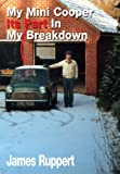 My Mini Cooper, Its Part in My Breakdown, James Ruppert, 0955952956