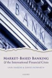 Market-Based Banking and the International Financial Crisis, Iain Hardie, David Howarth, 0199662282