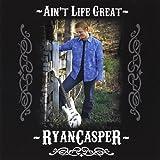 Ain't Life Great by Ryan Casper