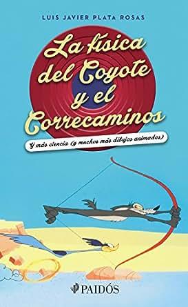 Amazon.com: La física del Coyote y el Correcaminos: Y más ...