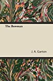 The Bowman, J. A. Garton, 1447426606