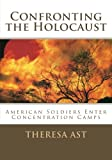 Confronting the Holocaust: American Soldiers Enter Concentration Camps