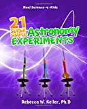Real Science-4-Kids 21 Super Simple Astronomy Experiments, Rebecca Keller, 1936114208