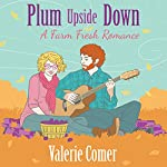 Plum Upside Down: A Farm Fresh Romance, Book 5 | Valerie Comer