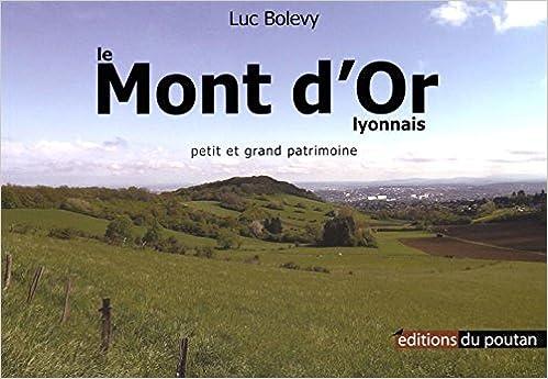 Télécharger des manuels pdf gratuits en ligne Le Mont d'Or lyonnais : Petit et grand patrimoine PDF by Luc Bolevy