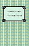 The Strenuous Life by Theodore Roosevelt (2008-01-01)