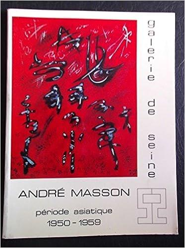 Lire en ligne André Masson période asiatique 1950 - 1959 pdf
