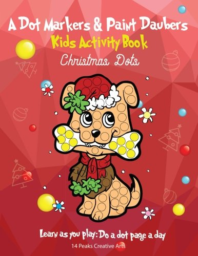 A Dot Markers & Paint Daubers Kids Activity Book: Christmas Dots: Learn as you play: Do a dot page a day (Holiday) pdf