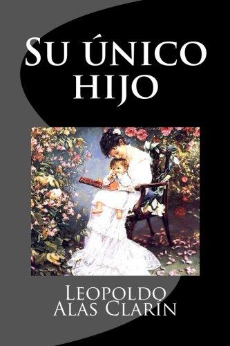 Su unico hijo (Spanish Edition) [Leopoldo Alas Clarin] (Tapa Blanda)