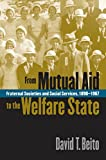 From Mutual Aid to the Welfare State: Fraternal Societies and Social Services, 1890-1967