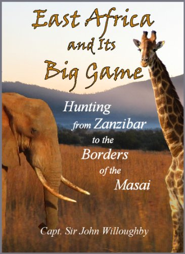 East Africa and Its Big Game: The Narrative of a Sporting Trip From Zanzibar to the Borders of the Masai ()