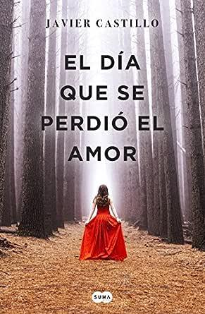 El día que se perdió el amor eBook: Castillo, Javier: Amazon.es ...